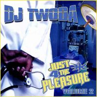 JUST 4 the PLEASURE Vol 2 by DJ TWODA